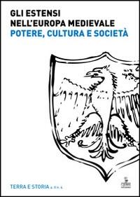 Gli Estensi nell'Europa medievale: potere cultura e societa