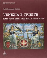 Venezia e Trieste sulle rotte della ricchezza e della paura