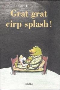 Grat grat cirp splash!