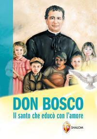 Don Bosco, il santo che educò con l'amore