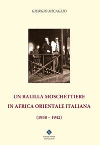 Un balilla moschettiere in Africa orientale italiana (1938-1942)