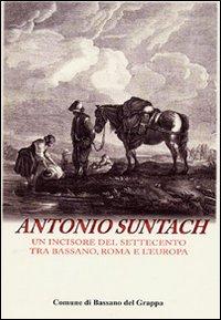Antonio Suntach: un incisore del Settecento tra Bassano, Roma e l'Europa