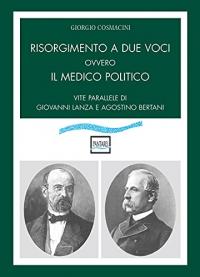 Risorgimento a due voci ovvero il medico politico: vite parallele di Giovanni Lanza e Agostino Bertani