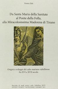 Da Santa Maria della Sanitate al Ponte della Folla, alla Miracolosissima Madonna di Tirano