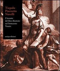 Tiepolo, Piazzetta, Novelli: l'incanto del libro illustrato nel Settecento veneto