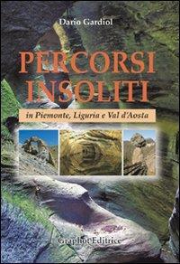Percorsi insoliti in Piemonte, Liguria e Val d'Aosta
