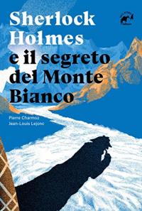Sherlock Holmes e il segreto del Monte Bianco