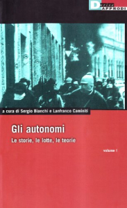 Gliautonomi : le storie, le lotte, le teorie / a cura di Sergio Bianchi e Lanfranco Caminiti. 1
