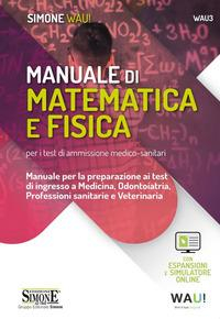 Manuale di matematica e fisica per i test di ammissione medico-sanitari