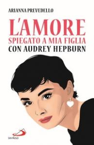 L' amore spiegato a mia figlia con Audrey Hepburn
