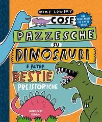 Cose pazzesche su dinosauri e altre bestie preistoriche