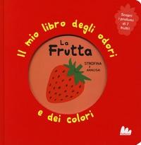 La frutta: il mio libro degli odori e dei colori