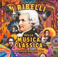 I ribelli della musica classica
