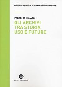 Gli archivi tra storia, uso e futuro