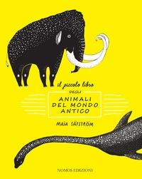 Il piccolo libro degli animali del mondo antico