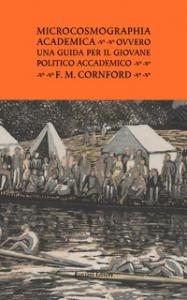 Microcosmographia academica, ovvero Una guida per il giovane politico accademico