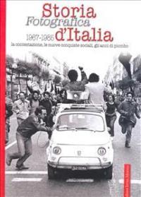 Storia fotografica d'Italia. [4]: 1967-1985