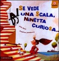Se vede una scala, Ninetta curiosa...