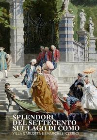 Splendori del Settecento sul Lago di Como: Villa Carlotta e i marchesi Clerici