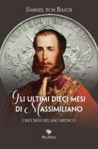 Gli ultimi dieci mesi di Massimiliano