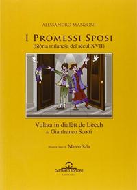 I Promessi sposi. (storia milanesa del sécul 17.) / Alessandro Manzoni ; vultaa in dialett de Lecch da Gianfranco Scotti ; illustrazioni di Marco Sala