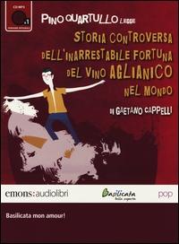 Pino Quartullo legge Storia controversa dell'inarrestabile fortuna del vino Aglianico nel mondo