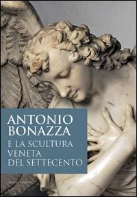 Antonio Bonazza e la scultura veneta del Settecento