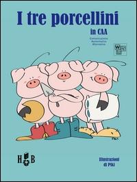 I tre porcellini in CAA