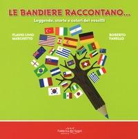 Le bandiere raccontano...: leggende, storie e colori dei vessilli