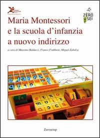 Maria Montessori e la scuola d' infanzia a nuovo indirizzo