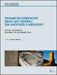 Dinamiche insediative nelle Alpi centrali tra antichità e Medioevo
