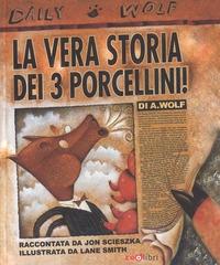 La vera storia dei 3 porcellini di A. Wolf