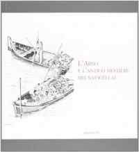 L'Arno e l'antico mestiere dei navicellai