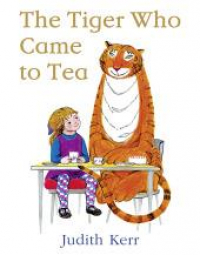 The tiger who came to tea / written and illustrated by Judith Kerr