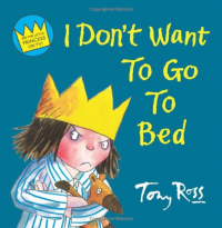 I don't want to go to bed ! / Tony Ross