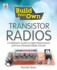 Build your own transistor radios : a hobbyst's guide to high-performance and low-powered radio circuits / Ronald Quan