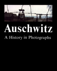 Auschwitz : a history in photographs / compiled and edited by Teresa Swiebocka ; English edition prepared by Jonathan Webber and Connie Wilsack