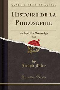 Histoire de la philosophie. Vol. 1: Antiquité et moyen age