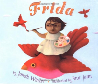 Frida / by Jonah Winter ; illustrated by Ana Juan