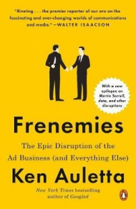 Frenemies: The Epic Disruption of the Ad Business and Everything Else