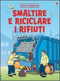 Smaltire e riciclare i rifiuti
