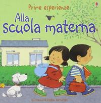 Alla scuola materna / Anne Civardi ; illustrazioni di Stephen Cartwright ; grafica di copertina di Neil Francis ; traduzione di Silvia Arneri