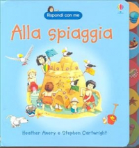 Alla spiaggia / Heather Amery e Stephen Cartwright