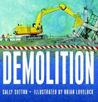 Demolition / Sally Sutton ; illustrated by Brian Lovelock