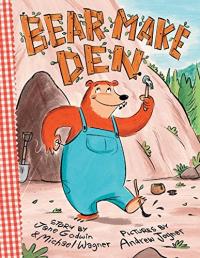 Bear make den / Jane Godwin, Michael Wagner, Andrew Joyner.