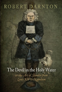 The Devil in the holy water or the art of slander from Louis 14. to Napoleon