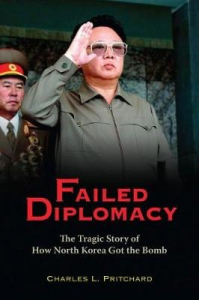 Failed Diplomacy: The Tragic Story of How North Korea Got the Bomb