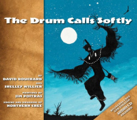The drum calls softly / by David Bouchard and Shelley Willer ; paintings by Jim Poitras ; singing and drumming by Northern Cree