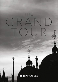 The Grand Tour / [text and storytelling: Fiorenza Lago ; photography: Herbert Ypma, Emanuele Rambaldi ; design: Iana Ianakieva, Nick Otway]