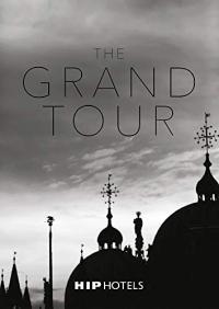 The Grand Tour / [text and storytelling: Fiorenza Lago ; photography: Herbert Ypma, Emanuele Rambaldi ; design: Iana Ianakieva, Nick Otway]